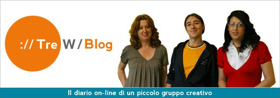 Tre W Blog - il diario on-line di un piccolo gruppo creativo